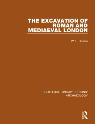 The Excavation of Roman and Mediaeval London - Grimes, W. F.