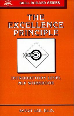 The Excellence Principle: Utilizing Neurolinguistic Programming - Lee, Scout, Ed.D.