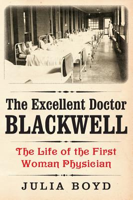 The Excellent Doctor Blackwell: The Life of the First Woman Physician - Boyd, Julia
