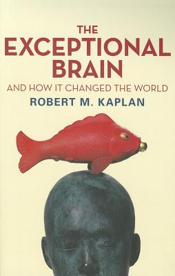 The Exceptional Brain: And how it changed the world - Kaplan, Robert
