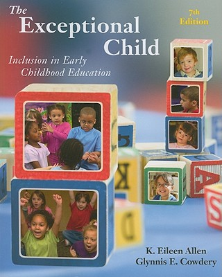 The Exceptional Child: Inclusion in Early Childhood Education - Allen, Eileen K, and Cowdery, Glynnis Edwards, and Johnson, Jennifer M