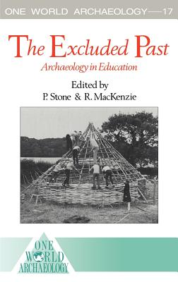 The Excluded Past: Archaeology in Education - Stone, Peter G (Editor)