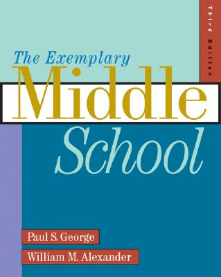 The Exemplary Middle School - Alexander, William M, and George, Paul S (Footnotes by)