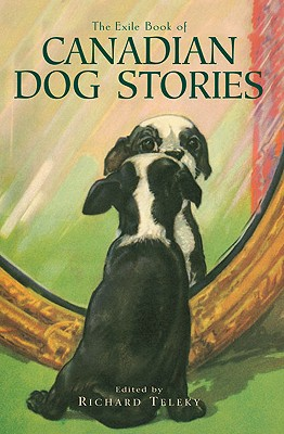 The Exile Book of Canadian Dog Stories - Teleky, Richard (Editor)