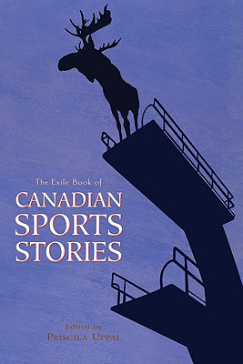 The Exile Book of Canadian Sports Stories - Uppal, Priscila (Editor)
