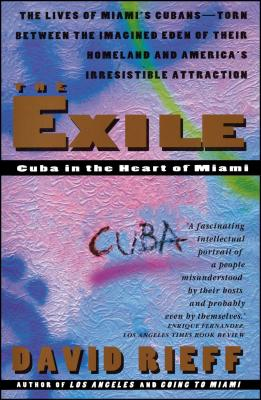 The Exile: Cuba in the Heart of Miami - Rieff, David