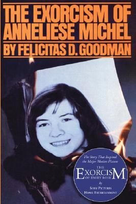 The Exorcism of Anneliese Michel - Goodman, Felicitas D, Dr.
