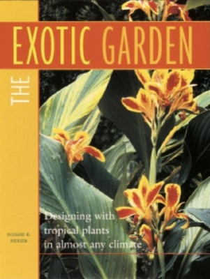 The Exotic Garden: Designing with Tropical Plants in Almost Any Climate - Iversen, Richard R, and Averson, Richard R, and Iverson, Richard R