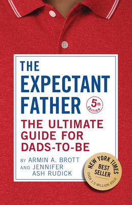 The Expectant Father: The Ultimate Guide for Dads-to-Be - Brott, Armin A.