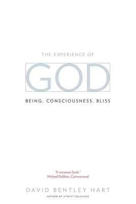 The Experience of God: Being, Consciousness, Bliss - Hart, David Bentley