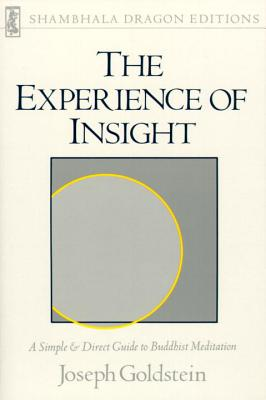 The Experience of Insight: A Simple and Direct Guide to Buddhist Meditation - Goldstein, Joseph
