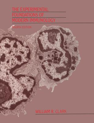The Experimental Foundations of Modern Immunology - Clark, William R