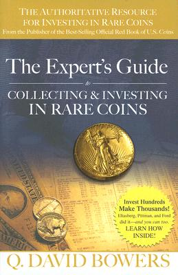 The Expert's Guide to Collecting & Investing in Rare Coins: Secrets of Success: Coins, Tokens, Medals, Paper Money - Bowers, Q David, and Bressett, Kenneth E (Foreword by)