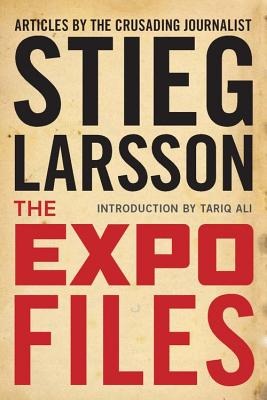 The Expo Files: Articles by the Crusading Journalist - Larsson, Stieg, and Thompson, Laurie (Translated by)