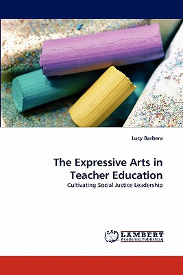 The Expressive Arts in Teacher Education - Barbera, Lucy