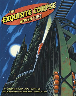 The Exquisite Corpse Adventure: A Progressive Story Game - Anderson, M T, and Babbitt, Natalie, and Brown, Calef