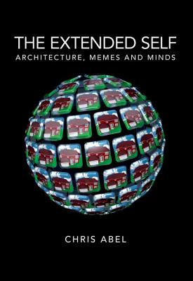The Extended Self: Architecture, Memes and Minds - Abel, Chris