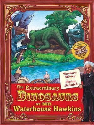 The Extraordinary Dinosaurs of Waterhouse Hawkins - Kerley, Barbara