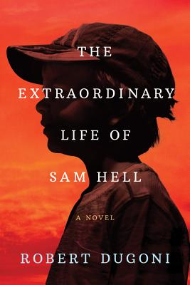 The Extraordinary Life of Sam Hell - Dugoni, Robert