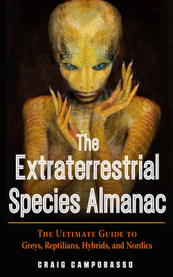 The Extraterrestrial Species Almanac: The Ultimate Guide to Greys, Reptilians, Hybrids, and Nordics - Campobasso, Craig