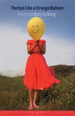 The Eye Like a Strange Balloon: Poems - Bang, Mary Jo