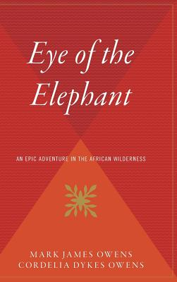 The Eye of the Elephant - Owens, Delia, and Owens, Cordelia Dykes, and Owens, Mark (Memoir by)