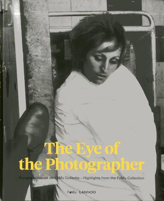 The Eye of the Photographer the Story of Photography - Lannoo Publishers