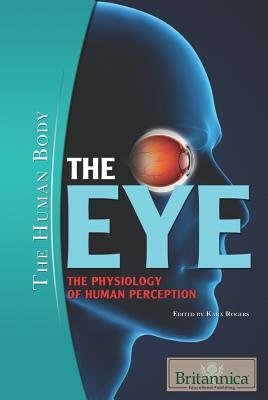 The Eye: The Physiology of Human Perception - Rogers, Kara (Editor)