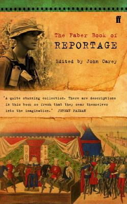 The Faber Book of Reportage - Carey, John (Editor)