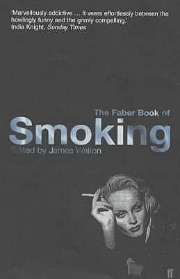 The Faber Book of Smoking - Walton, James (Editor)