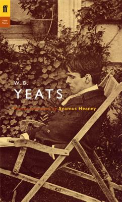 The Faber Yeats: Poems Selected by Seamus Heaney - Yeats, W. B., and Heaney, Seamus (Volume editor)