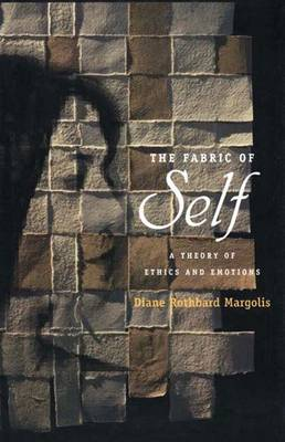 The Fabric of Self: A Theory of Ethics and Emotions - Margolis, Diane Rothbard, Professor