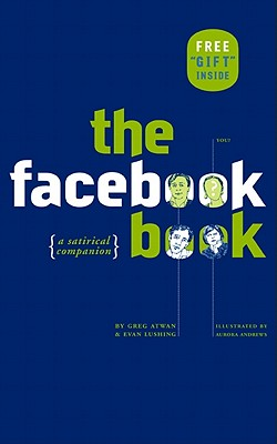 The Facebook Book: A Satirical Companion - Atwan, Greg