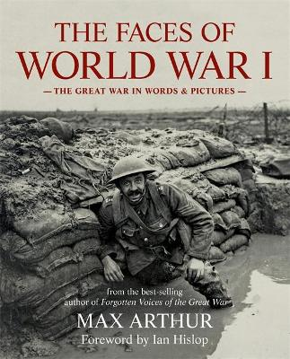 The Faces of World War I: The Great War in words & pictures - Arthur, Max
