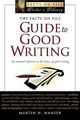 The Facts on File Guide to Good Writing - Manser, Martin H, and Pickering, David H (Editor), and Curtis, Stephen (Editor)