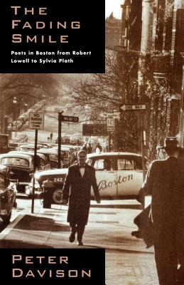 The Fading Smile: Poets in Boston, 1995-1960, from Robert Frost to Robert Lowell to Sylvia Plath - Davison, Peter