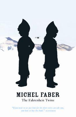 The Fahrenheit Twins and Other Stories - Faber, Michel