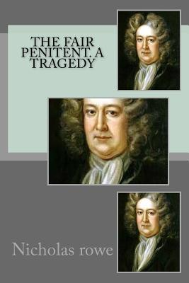 The Fair Penitent. a Tragedy - Rowe, Nicholas