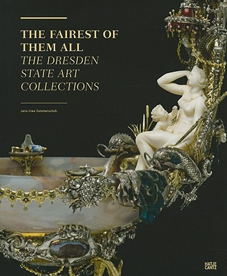 The Fairest of Them All: The Dresden State Art Collections - Roth, Martin, Sir, (As (Text by)