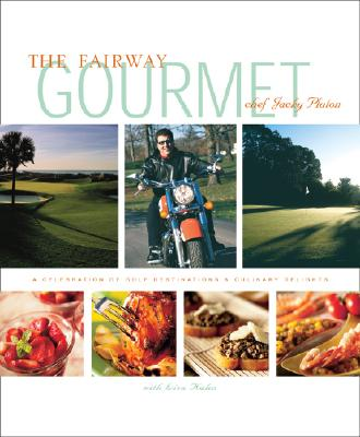 The Fairway Gourmet: A Celebration of Golf Destinations & Culinary Delights - Pluton, Jacky, and Kahn, Lisa, and The Fairway Gourmet LLC/Jacky Pluton
