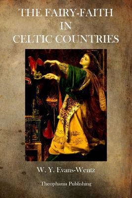 The Fairy Faith in Celtic Countries - Evans Wentz, W y Evans Wentz