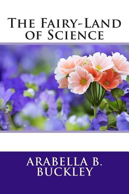 The Fairy-Land of Science - Buckley, Arabella Burton