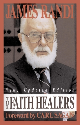 The Faith Healers - Randi, James, and Sagan, Carl (Foreword by)