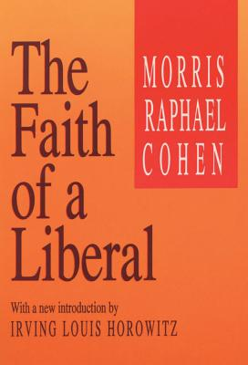 The Faith of a Liberal - Cohen, Morris Raphael, and Horowitz, Irving Louis (Introduction by)