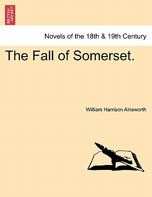 The Fall of Somerset. - Ainsworth, William Harrison