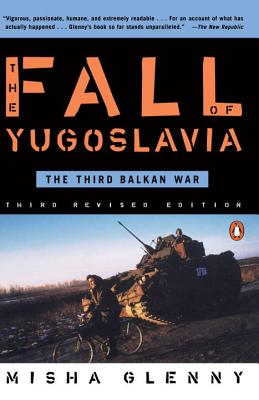 The Fall of Yugoslavia: The Third Balkan War, Third Revised Edition - Glenny, Misha