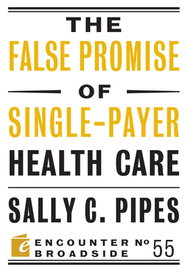 The False Promise of Single-Payer Health Care - Pipes, Sally