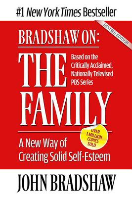 The Family: A New Way of Creating Solid Self-esteem - Bradshaw, John