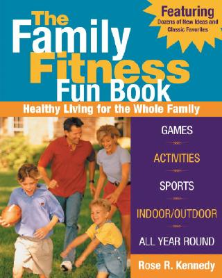 The Family Fitness Fun Book: Healthy Living for the Whole Family - Kennedy, Rose R