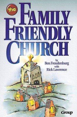 The Family-Friendly Church - Freudenburg, Ben, and Lawrence, Rick, and Thornton, David (Editor)
